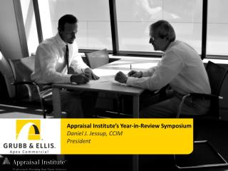 Appraisal Institute's Year-in-Review Symposium Daniel J. Jessup, CCIM President