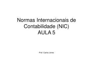Normas Internacionais de Contabilidade (NIC)   AULA 5