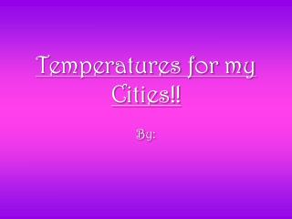 Temperatures for my Cities!!