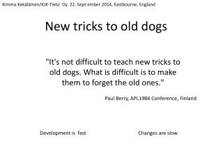 New tricks to old dogs