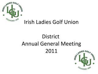 Irish Ladies Golf Union District  Annual General Meeting 2011