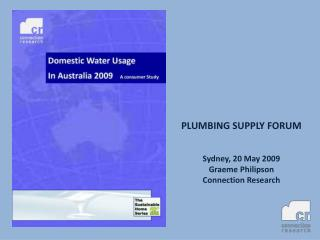 PLUMBING SUPPLY FORUM Sydney, 20 May 2009 Graeme Philipson Connection Research
