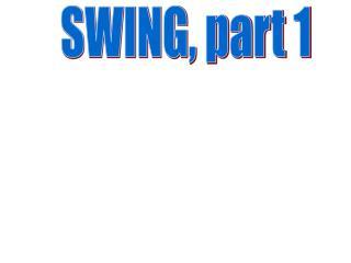 SWING, part 1