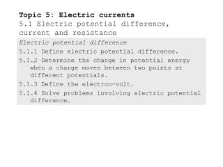 Topic 5: Electric currents 5.1 Electric potential difference, current and resistance