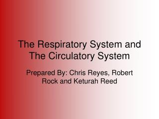 The Respiratory System and The Circulatory System