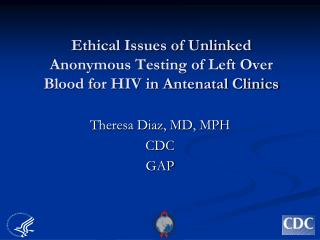 Ethical Issues of Unlinked Anonymous Testing of Left Over Blood for HIV in Antenatal Clinics