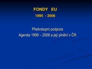 FONDY   EU 1990  - 2006