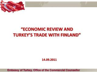 """ECONOMIC REVIEW AND  TURKEY'S TRADE WITH FINLAND"""