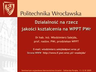 Działalność na rzecz jakości kształcenia na WPPT PWr Plan wystąpienia