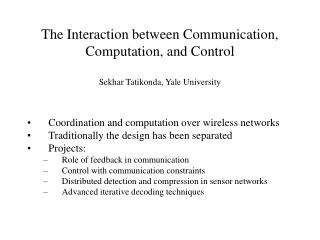 The Interaction between Communication, Computation, and Control Sekhar Tatikonda, Yale University