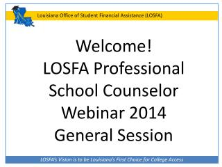 Welcome! LOSFA Professional School Counselor Webinar 2014 General Session