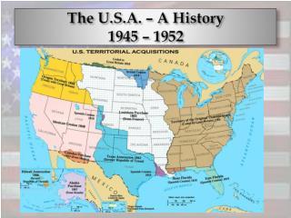 The U.S.A. � A History 1945 � 1952