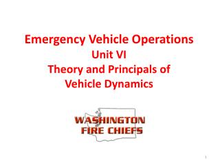 Emergency Vehicle Operations Unit VI Theory and Principals of Vehicle Dynamics