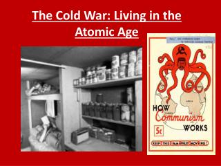 The Cold War: Living in the Atomic Age