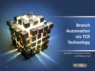Branch Automation via TCR Technology