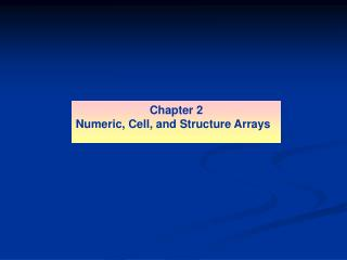 Chapter 2 Numeric, Cell, and Structure Arrays