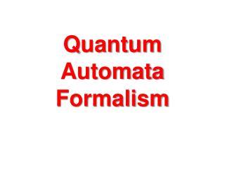 Quantum Automata Formalism