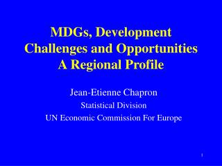MDGs, Development Challenges and Opportunities A Regional Profile