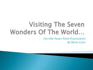 Visiting The Seven Wonders Of The World…