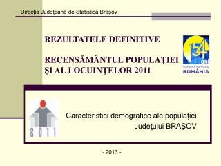REZULTATELE DEFINITIVE  RECENS Ă M Â NTU L  POPULA Ţ IEI           ŞI AL LOCUINŢELOR 2011