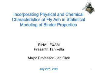 FINAL EXAM Prasanth Tanikella Major Professor: Jan  Olek