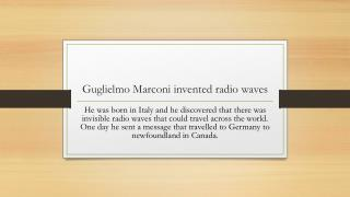 Guglielmo  Marconi invented  radio waves