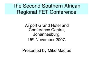 The Second Southern African Regional FET Conference
