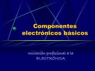 Componentes electrónicos básicos