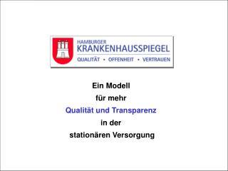 Ein Modell  für mehr  Qualität und Transparenz  in der  stationären Versorgung