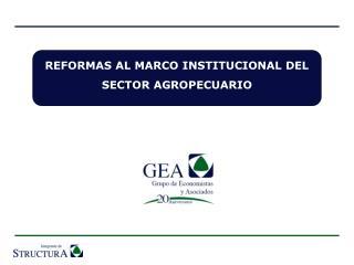 REFORMAS AL MARCO INSTITUCIONAL DEL SECTOR AGROPECUARIO