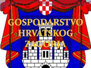 GOSPODARSTVO HRVATSKOG ZAGORJA