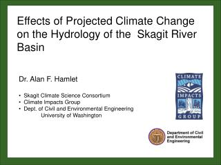 Dr. Alan F. Hamlet   Skagit Climate Science Consortium   Climate Impacts Group
