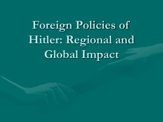Foreign Policies of Hitler: Regional and Global Impact
