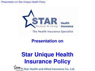 Presentation on Star Unique Health Insurance Policy