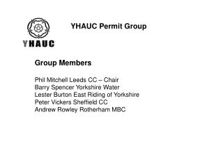 Group Members  Phil Mitchell Leeds CC   Chair Barry Spencer Yorkshire Water Lester Burton East Riding of Yorkshire Peter