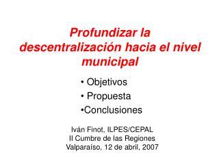 Profundizar la descentralización hacia el nivel municipal