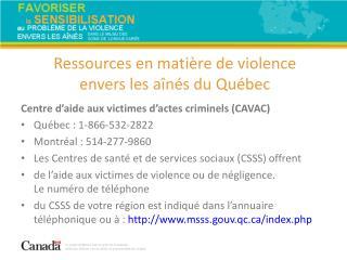 Centre d'aide aux victimes d'actes criminels (CAVAC) Québec: 1-866-532-2822