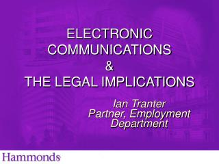 ELECTRONIC COMMUNICATIONS   THE LEGAL IMPLICATIONS