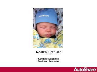 Noah's First Car Kevin McLaughlin President, Autoshare
