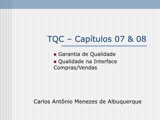 TQC – Capítulos 07 & 08