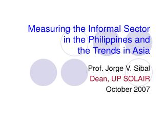 Measuring the Informal Sector  in the Philippines and  the Trends in Asia