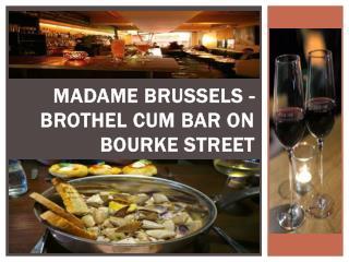 Madame Brussels - Brothel Cum Bar on Bourke Street
