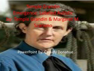 Temple Grandin Emergence: Labeled Autistic            by: Temple Grandin  Margaret M. Scariano