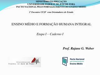 ENSINO MÉDIO E FORMAÇÃO HUMANA INTEGRAL Etapa I – Caderno I Prof.  Rajane  G. Weber