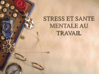 STRESS ET SANTE MENTALE AU TRAVAIL