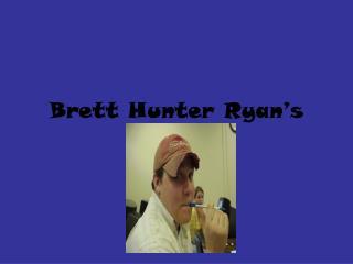 Brett Hunter Ryan�s