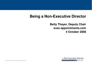 Being a Non-Executive Director Betty Thayer, Deputy Chair exec-appointments 4 October 2008