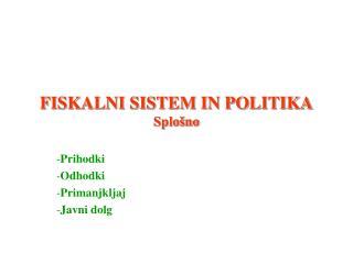 FISKALNI SISTEM IN POLITIKA Splošno