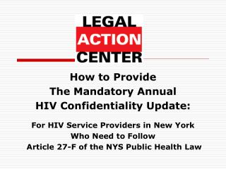 How to Provide  The Mandatory Annual  HIV Confidentiality Update:   For HIV Service Providers in New York Who Need to Fo