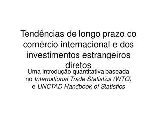 Tendências de longo prazo do comércio internacional e dos investimentos estrangeiros diretos